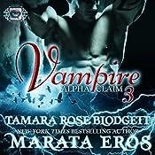 Vampire: Alpha Claim 3 | Tamara Rose Blodgett, Marata Eros