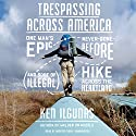 Trespassing Across America: One Man's Epic, Never-Done-Before (and Sort of Illegal) Hike Across the Heartland Audiobook by Ken Ilgunas Narrated by Andrew Eiden