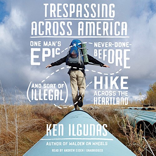 Download Trespassing Across America: One Man's Epic, Never-Done-Before (and Sort of Illegal) Hike Across the Heartland