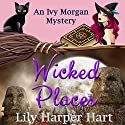 Wicked Places: An Ivy Morgan Mystery, Book 4 Audiobook by Lily Harper Hart Narrated by Angel Clark