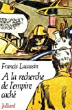 A la recherche de l'Empire cache: Mythologie du roman populaire (French Edition) (2260006884) by Lacassin, Francis