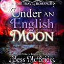 Under an English Moon: Moonlight Wishes in Time, Book 2 (       UNABRIDGED) by Bess McBride Narrated by Juliet Prew