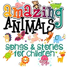 Amazing Animals! Songs & Stories for Children Audiobook by Mike Bennett, Roger William Wade, Tim Firth, Martha Ladly Narrated by Rik Mayall, Bill Oddie, Bobby Davro, Terry Nutkins, Dame Judi Dench, David Van Day, Mungo Jerry