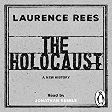 The Holocaust: A New History Audiobook by Laurence Rees Narrated by Jonathon Keeble