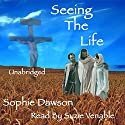 Seeing the Life Audiobook by Sophie Dawson Narrated by Susie Venable