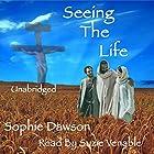 Seeing the Life Hörbuch von Sophie Dawson Gesprochen von: Susie Venable