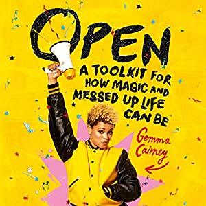 Open: A Toolkit for How Magic and Messed Up Life Can Be Audiobook by Gemma Cairney Narrated by Gemma Cairney