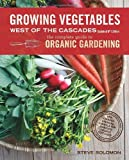 img - for Growing Vegetables West of the Cascades, Updated 6th Edition: The Complete Guide to Organic Gardening book / textbook / text book