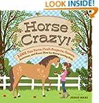 Horse Crazy!: 1,001 Fun Facts, Craft...