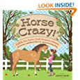 Horse Crazy!: 1,001 Fun Facts, Craft Projects, Games, Activities, and Know-How for Horse-Loving Kids