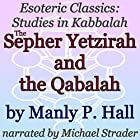 The Sepher Yetzirah and the Qabalah: Esoteric Classics: Studies in Kabbalah Hörbuch von Manly P. Hall Gesprochen von: Michael Strader