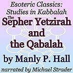 The Sepher Yetzirah and the Qabalah: Esoteric Classics: Studies in Kabbalah | Manly P. Hall