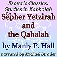 The Sepher Yetzirah and the Qabalah: Esoteric Classics: Studies in Kabbalah | Livre audio Auteur(s) : Manly P. Hall Narrateur(s) : Michael Strader