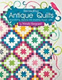 Recreating Antique Quilts - Re-envisioning, Modifying & Simplifying Museum Quilts