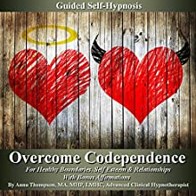 Overcome Codependence Guided Self Hypnosis: For Healthy Boundaries, Self Esteem & Relationships With Bonus Affirmations - Anna Thompson  by Anna Thompson Narrated by Anna Thompson