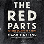 The Red Parts: Autobiography of a Trial | Maggie Nelson