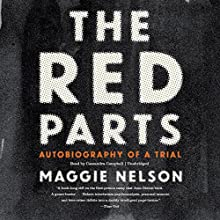The Red Parts: Autobiography of a Trial | Livre audio Auteur(s) : Maggie Nelson Narrateur(s) : Cassandra Campbell