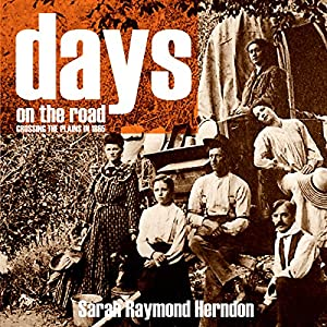 Days on the Road: Crossing the Plains in 1865 Hörbuch von Sarah Raymond Herndon Gesprochen von: Brian V. Hunt, Claire Dayton