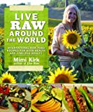 img - for Live Raw Around the World: International Raw Food Recipes for Good Health and Timeless Beauty book / textbook / text book