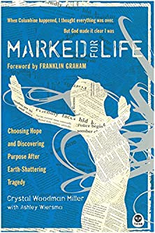 Marked for Life, Choosing Hope and Discovering Purpose After Earth-Shattering Tragedy