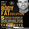 The Body Fat Solution: Five Principles for Burning Fat, Building Lean Muscle, Ending Emotional Eating, and Maintaining Your Perfect Weight Hörbuch von Tom Venuto Gesprochen von: L. J. Ganser