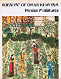 Rubaiyat of Omar Khayyam and Persian Miniatures (0517282844) by Khayyam, Omar; Edward Fitzgerald (trans)
