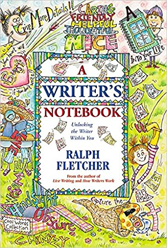 A Writer's Notebook: Unlocking the Writer Within You written by Ralph Fletcher