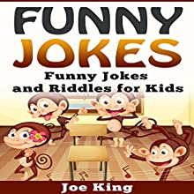 Funny Jokes: Funny Jokes and Riddles for Kids: Funny Jokes, Stories and Riddles, Book 5 Audiobook by Joe King Narrated by Michael Hatak