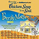 Chicken Soup for the Soul: Family Matters - 39 Stories about Kids Being Kids, On the Road, Not So Grave Moments, and The Serious Side (       UNABRIDGED) by Jack Canfield, Mark Victor Hansen, Amy Newmark, Susan M. Heim, Bruce Jenner (foreword) Narrated by Mel Foster, Tanya Eby