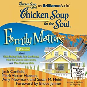 Chicken Soup for the Soul: Family Matters - 39 Stories about Kids Being Kids, On the Road, Not So Grave Moments, and The Serious Side | [Jack Canfield, Mark Victor Hansen, Amy Newmark, Susan M. Heim, Bruce Jenner (foreword)]