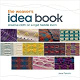 Weaver's Idea Book: Creative Cloth on a Rigid-Heddle Loom