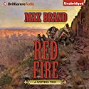 Red Fire: A Western Trio (       UNABRIDGED) by Max Brand Narrated by Patrick Lawlor, Dion Graham