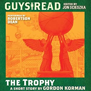 Guys Read: The Trophy | [Gordon Korman]