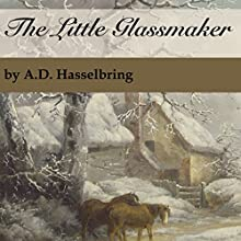 The Little Glassmaker (       UNABRIDGED) by A.D. Hasselbring Narrated by A.D. Hasselbring