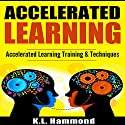 Accelerated Learning: Accelerated Learning Training & Techniques Audiobook by K.L. Hammond Narrated by Michael Hatak