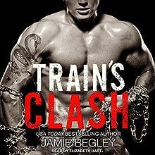 Train's Clash: Last Riders Series, Book 9 Audiobook by Jamie Begley Narrated by Elizabeth Hart