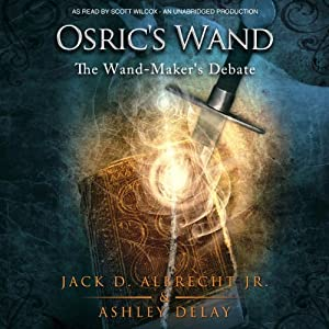 Osric's Wand: The Wand-Maker's Debate, Book 1 | [Jack D. Albrecht, Ashley Delay]