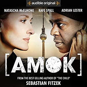 Amok: An Audible Original Drama Performance by Sebastian Fitzek Narrated by Natascha McElhone, Adrian Lester, Rafe Spall, Peter Firth, Brendan Coyle, Hugh Skinner