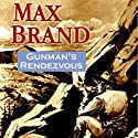 Gunman's Rendezvous: A Western Trio (       UNABRIDGED) by Max Brand Narrated by Ray Chase