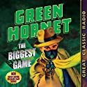 Green Hornet: The Biggest Game Radio/TV Program by Fran Striker, Dan Beattie Narrated by Al Hodge, Raymond Toyo, Gilbert Shea, Lenore Allman