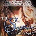 The Sapphire Talisman: Talisman Series, Book 2 Audiobook by Brenda Pandos Narrated by Mary Morgan