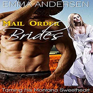 Mail Order Brides: Taming His Montana Sweetheart Audiobook