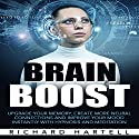 Brain Boost: Upgrade Your Memory, Create More Neural Connections and Improve Your Mood Instantly with Hypnosis and Meditation Audiobook by Richard Hartell Narrated by  InnerPeace Productions