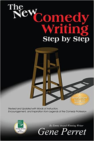 The New Comedy Writing Step by Step: Revised and Updated with Words of Instruction, Encouragement, and Inspiration from Legends of the Comedy Profession written by Gene Perret