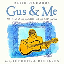 Gus and Me: The Story of my Granddad and my First Guitar (       UNABRIDGED) by Keith Richards Narrated by Keith Richards