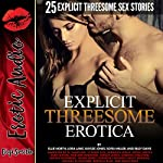 Explicit Threesome Erotica: Twenty-Five Explicit Threesome Sex Stories | Ellie North,Lora Lane,Kaylee Jones,Sofia Miller,Riley Davis