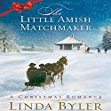 The Little Amish Matchmaker: A Christmas Romance Audiobook by Linda Byler Narrated by Mandi Lee