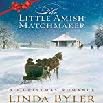 The Little Amish Matchmaker: A Christmas Romance | Linda Byler