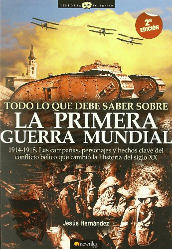 Todo lo que debe saber sobre la 1 Guerra Mundial (Historia Incognita / Unknown History) (Spanish Edition)