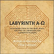Labyrinth A-Ω: An Introduction to the How, What, and Why of Labyrinths and Labyrinth Walking Audiobook by Clive Johnson Narrated by Clive Johnson